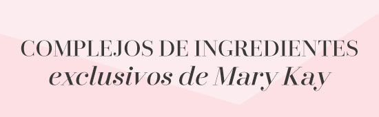 Glosario Ingredientes Mary Kay -  Complejos exclusivos